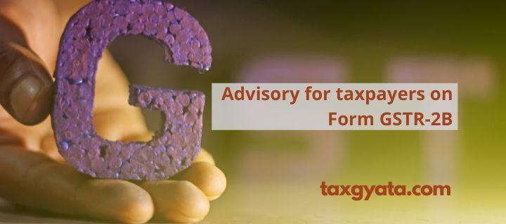 Advisory for taxpayers on Form GSTR-2B