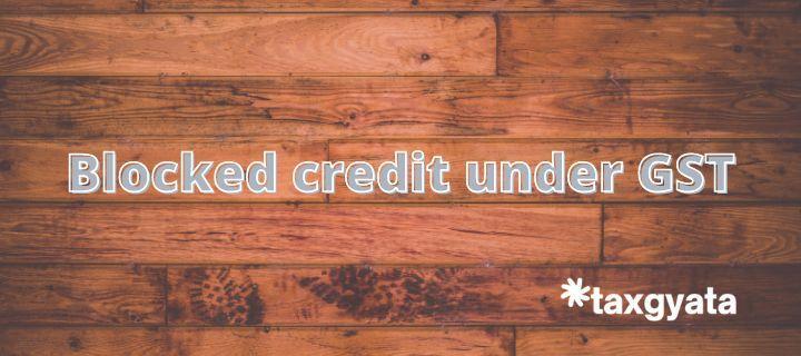 Blocked credit under GST