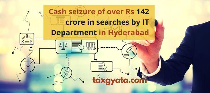 Cash seizure of over Rs 142 crore in searches by IT Department in Hyderabad