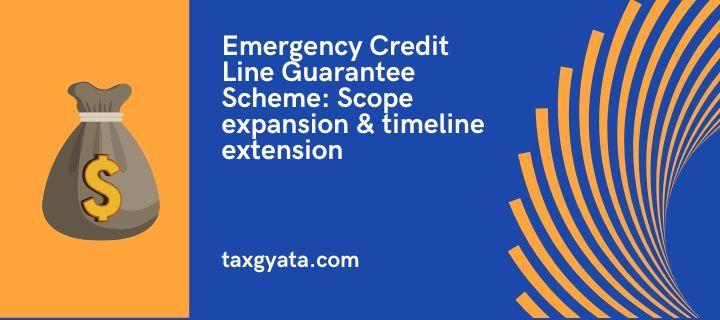 Emergency Credit Line Guarantee Scheme: Scope expansion & timeline extension