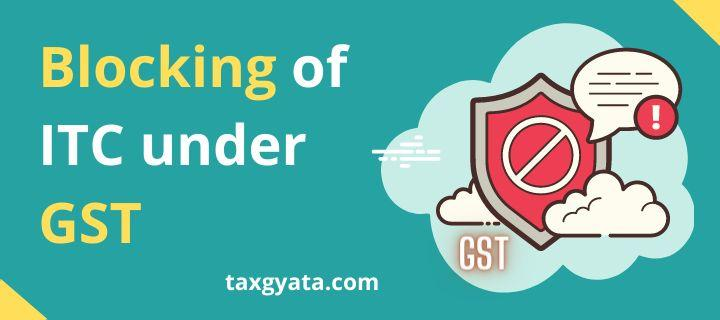 Everything about blocking of ITC under GST