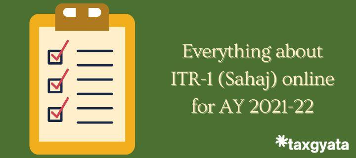 Everything about ITR-1 (Sahaj) online for AY 2021-22