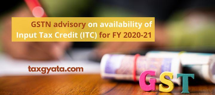 GSTN advisory on availability of Input Tax Credit (ITC) for FY 2020-21