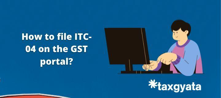 How to file ITC-04 on the GST portal?