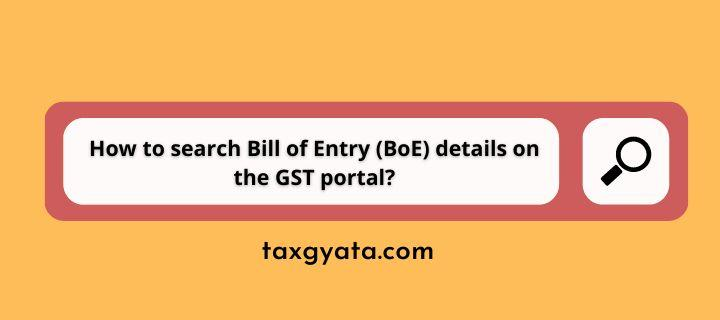 How to search Bill of Entry (BoE) details on the GST portal?