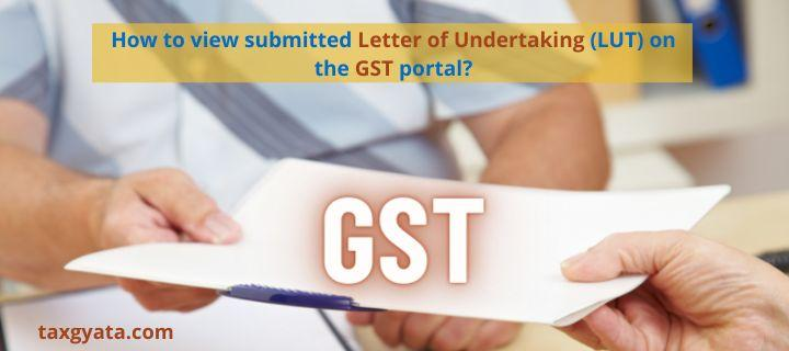 How to view submitted Letter of Undertaking (LUT) on the GST portal?