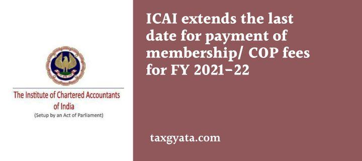 ICAI extends the last date for payment of membership/ COP fees for FY 2021-22