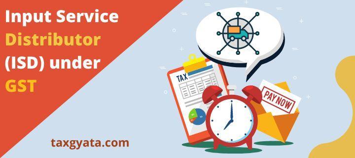 Input Service Distributor (ISD) under GST