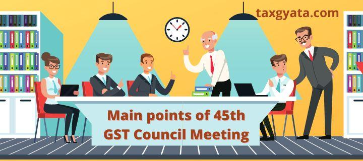 Main points of 45th GST Council Meeting