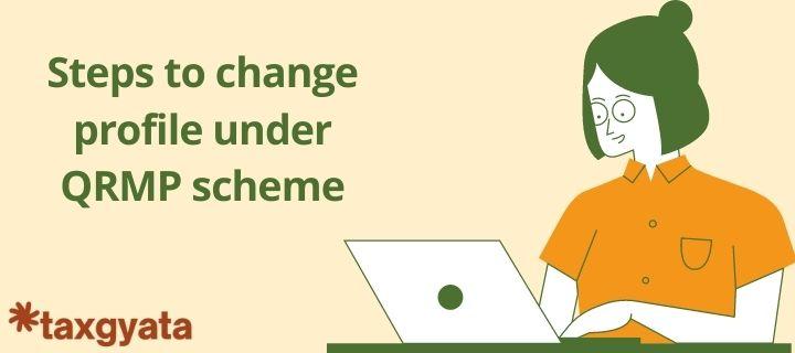 Steps to change profile under QRMP scheme