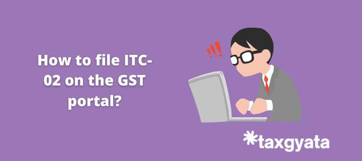 How to file ITC-02 on the GST portal?